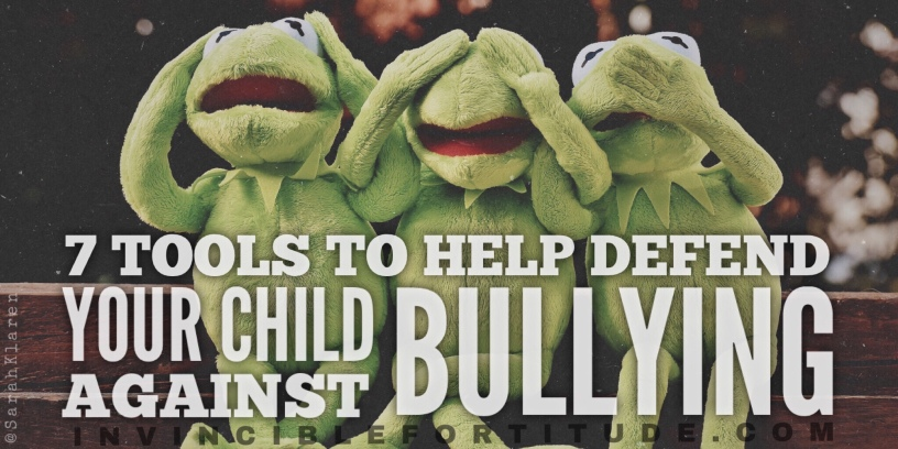 7 Tools to Help Defend Your Child Against Bullying | Invincible Fortitude Blog